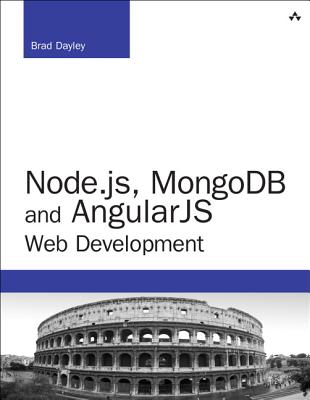 Node.js, MongoDB, and AngularJS Web Development - Dayley, Brad