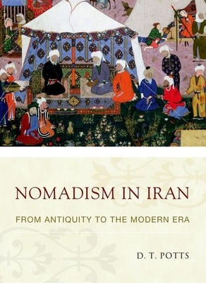 Nomadism in Iran: From Antiquity to the Modern Era - Potts, D T