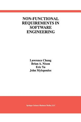 Non-Functional Requirements in Software Engineering - Chung, Lawrence, and Nixon, Brian A, and Yu, Eric