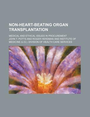 Non-Heart-Beating Organ Transplantation; Medical and Ethical Issues in Procurement - Potts, John T, Jr.