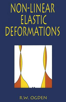 Non-Linear Elastic Deformations - Ogden, R W, and Engineering