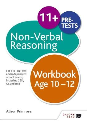 Non-Verbal Reasoning Workbook Age 10-12: For 11+, pre-test and independent school exams including CEM, GL and ISEB - Primrose, Alison
