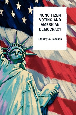 Noncitizen Voting and American Democracy - Renshon, Stanley A.