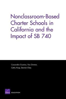 Nonclassroom-Based Charter Schools in California and the Impact of Sb 740 - Guarino, Cassandra, and Zimmer, Ron, and Krop, Cathy