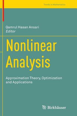 Nonlinear Analysis: Approximation Theory, Optimization and Applications - Ansari, Qamrul Hasan (Editor)