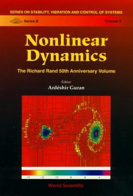Nonlinear Dynamics: The Richard Rand 50th Anniversary Volume - Guran, Ardeshir (Editor)