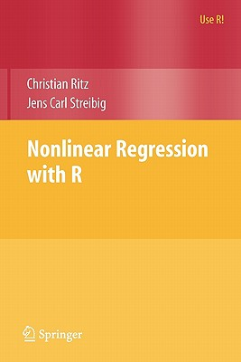 Nonlinear Regression with R - Ritz, Christian, and Streibig, Jens Carl