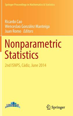 Nonparametric Statistics: 2nd ISNPS, Cadiz, June 2014 - Cao, Ricardo (Editor), and Gonzalez-Manteiga, Wenceslao (Editor), and Romo, Juan (Editor)