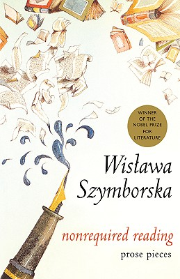 Nonrequired Reading: Prose Pieces - Szymborska, Wislawa, and Cavanagh, Clare (Translated by)