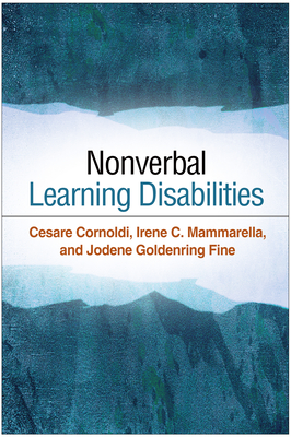 Nonverbal Learning Disabilities - Cornoldi, Cesare, and Mammarella, Irene C, PhD, and Fine, Jodene Goldenring, PhD