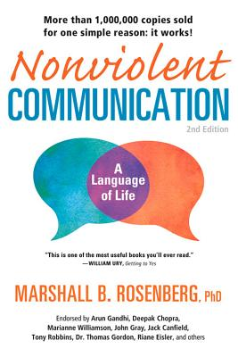Nonviolent Communication: A Language of Life: Life-Changing Tools for Healthy Relationships - Rosenberg, Marshall B., PhD, and Gandhi, Arun (Foreword by)