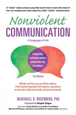 Nonviolent Communication: A Language of Life: Life-Changing Tools for Healthy Relationships - Rosenberg, Marshall B, PhD, and Chopra, Deepak, MD (Foreword by)