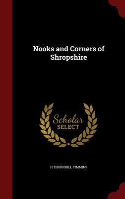 Nooks and Corners of Shropshire - Timmins, H Thornhill