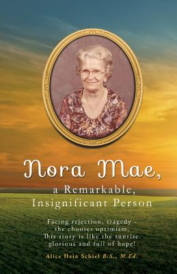 Nora Mae, a Remarkable, Insignificant Person - Schiel B S M Ed, Alice Hein
