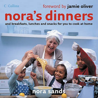 Nora's Dinners - Sands, Nora, and Oliver, Jaime (Foreword by)