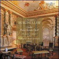 Norbert Burgmüller: Lieder; Piano Sonata Op. 8 - Costantino Mastroprimiano (piano); Eleonora Contucci (soprano)