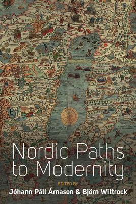 Nordic Paths to Modernity - Arnason, Johann Pall (Editor), and Wittrock, Bjorn (Editor)