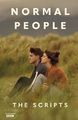 Normal People: The Scripts - Rooney, Sally, and Birch, Alice, and O'Rowe, Mark