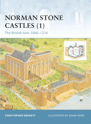 Norman Stone Castles: The British Isles 1066-1216 - Gravett, Christopher