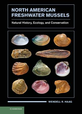 North American Freshwater Mussels: Natural History, Ecology, and Conservation - Haag, Wendell R