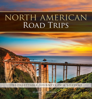 North American Road Trips: Unforgettable Journeys of a Lifetime - Derrick, Martin