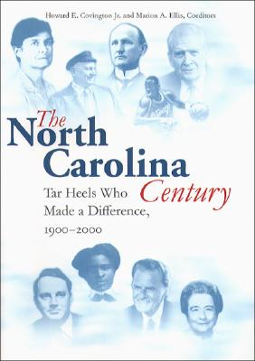 North Carolina Century: Tar Heels Who Made a Difference, 1900-2000 - Covington, Howard E (Editor), and Ellis, Marion A (Editor)