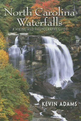 North Carolina Waterfalls: A Hiking and Photography Guide - Adams, Kevin