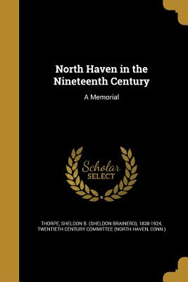 North Haven in the Nineteenth Century: A Memorial - Thorpe, Sheldon Brainerd (Creator), and Twentieth Century Committee (North Haven (Creator)