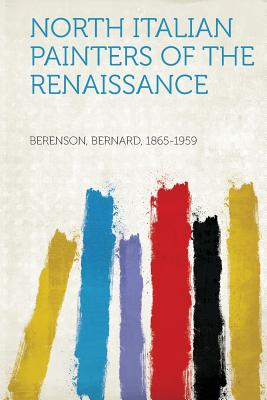 North Italian Painters of the Renaissance - 1865-1959, Berenson Bernard