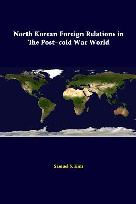 North Korean Foreign Relations in the Post-Cold War World - Institute, Strategic Studies, and Investigation, Samuel S