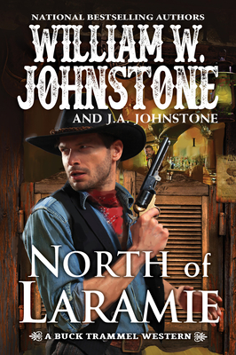 North of Laramie - Johnstone, William W, and Johnstone, J A