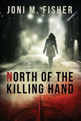 North of the Killing Hand - Fisher, Joni M, and Damonza Com (Cover design by)