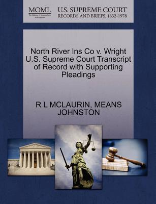 North River Ins Co V. Wright U.S. Supreme Court Transcript of Record with Supporting Pleadings - McLaurin, R L, and Johnston, Means