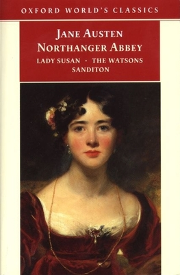 Northanger Abbey, Lady Susan, the Watsons, and Sanditon -