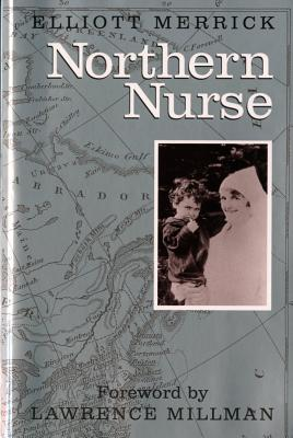 Northern Nurse - Merrick, Elliott, and Millman, Lawrence (Foreword by)