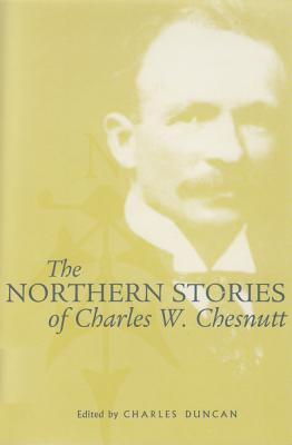 Northern Stories of Charles W. Chestnutt - Chesnutt, Charles Waddell, and Chestnutt, Charles W, and Duncan, Charles (Editor)