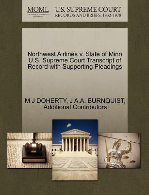 Northwest Airlines V. State of Minn U.S. Supreme Court Transcript of Record with Supporting Pleadings - Doherty, M J, and Burnquist, J A a, and Additional Contributors