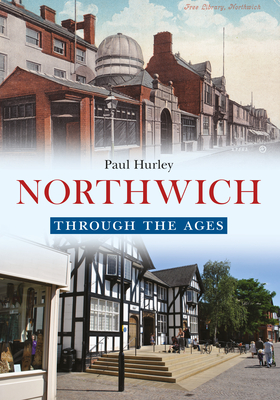 Northwich Through the Ages - Hurley, Paul