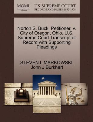 Norton S. Buck, Petitioner, V. City of Oregon, Ohio. U.S. Supreme Court Transcript of Record with Supporting Pleadings - Markowski, Steven L, and Burkhart, John J