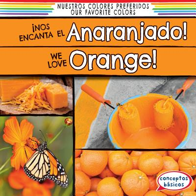 Nos Encanta El Anaranjado! / We Love Orange! - O'Connell, Emma, and de La Vega, Eida (Translated by)
