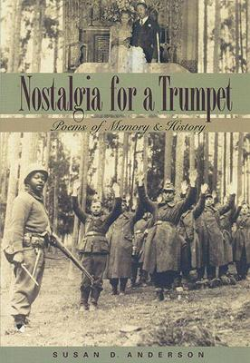 Nostalgia for a Trumpet: Poems of Memory and History - Anderson, Susan D