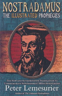 Nostradamus: The Complete Illustrated Prophecies - Lemesurier, Peter, and Nostradamus