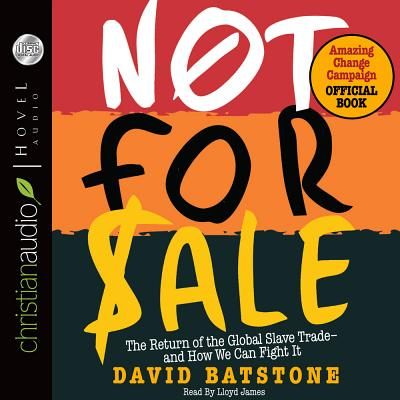 Not for Sale: The Return of the Global Slave Trade and How We Can Fight It - Batstone, David, and James, Lloyd (Read by)