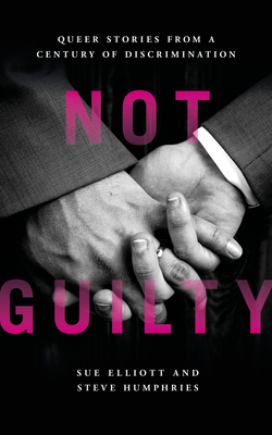 Not Guilty: Queer Stories from a Century of Discrimination - Elliott, Sue, and Humphries, Steve