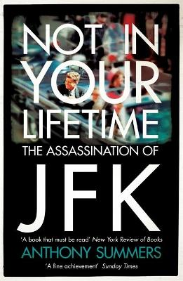 Not In Your Lifetime: The Assassination of JFK - Summers, Anthony