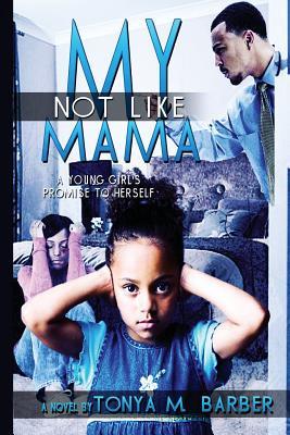 Not Like My Mama - Barber, Tonya M