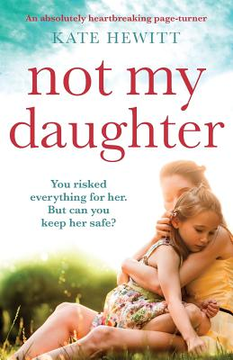 Not My Daughter: An absolutely heart-breaking page-turner - Hewitt, Kate