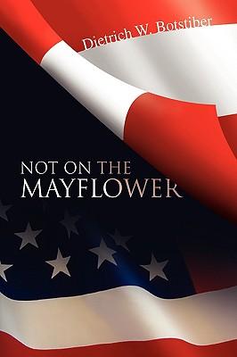 Not on the Mayflower - Botstiber, Dietrich W