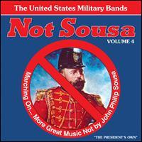 Not Sousa, Vol. 4 - National Concert Band of America; United States Air Force Band; United States Air Force Band of the Golden West;...