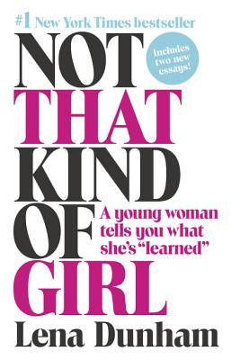 """Not That Kind of Girl: A Young Woman Tells You What She's """"Learned"""" - Dunham, Lena"""